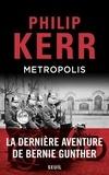 Philip Kerr - Une aventure de Bernie Gunther  : Metropolis.