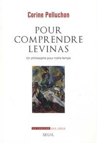Corine Pelluchon - Pour comprendre Levinas - Un philosophe pour notre temps.