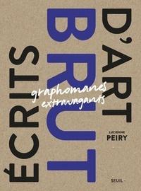 Lucienne Peiry - Ecrits d'art brut - Graphomanes extravagants.