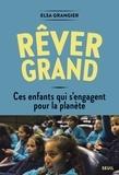 Elsa Grangier - Rêver grand - Ces enfants s'engagent pour la planète.