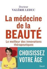 Valérie Leduc - La médecine de la beauté.