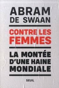 Abram de Swaan - Contre les femmes - La montée d'une haine mondiale.