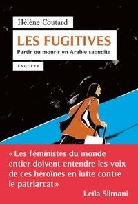 Hélène Coutard - Les fugitives - Partir ou mourir en Arabie saoudite.