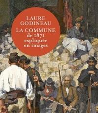 Laure Godineau - La Commune de 1871 expliquée en images.