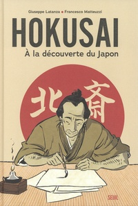 Giuseppe Latanza et Francesco Matteuzzi - Hokusai - A la découverte du Japon.