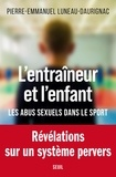 Pierre-Emmanuel Luneau-Daurignac - L'entraîneur et l'enfant - Les abus sexuels dans le sport.