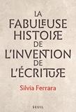 Silvia Ferrara - La fabuleuse histoire de l'invention de l'écriture.