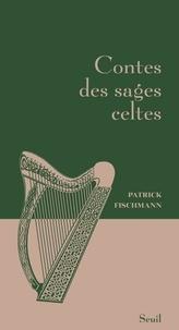 Patrick Fischmann - Contes des sages celtes.