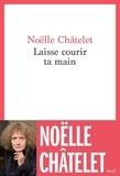Noëlle Châtelet - Laisse courir ta main.