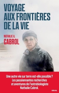 Nathalie A. Cabrol - Voyage aux frontières de la vie.