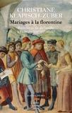Christiane Klapisch-Zuber - Mariages à la florentine - Femmes et vie de famille à Florence (XIVe-XVe siècle).