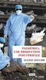Lucile Leclair - Pandémies, une production industrielle.