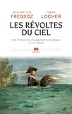 Jean-Baptiste Fressoz et Fabien Locher - Les révoltes du ciel - Une histoire du changement climatique (XVe XXe siècle).