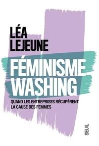 Lea Lejeune - Féminisme washing - Quand les entreprises récupèrent la cause des femmes.
