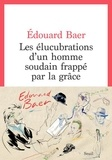 Edouard Baer - Les élucubrations d'un homme soudain frappé par la grâce.