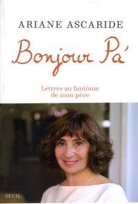 Ariane Ascaride - Bonjour Pa' - Lettres au fantôme de mon père.