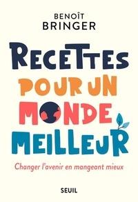 Benoit Bringer - Recettes pour un monde meilleur - Changer l'avenir en mangeant mieux.