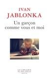 Ivan Jablonka - Un garçon comme vous et moi.