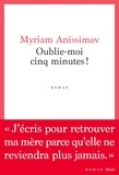 Myriam Anissimov - Oublie-moi cinq minutes !.