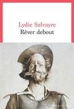 Lydie Salvayre - Rêver debout.
