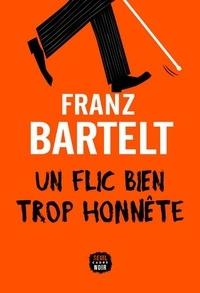 Franz Bartelt - Un flic bien trop honnête.