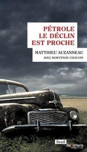 Matthieu Auzanneau et Hortense Chauvin - Pétrole - Le déclin est proche.