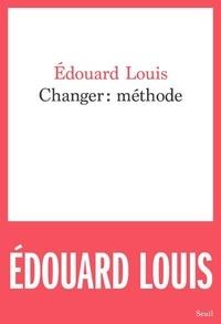 Edouard Louis - Changer : méthode.