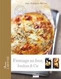 Jean-François Mallet - Fromages au four, fondues & Cie.