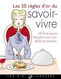 Sabine Denuelle - Les 50 règles d'or du savoir-vivre.