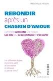 Frédérique Hédon - Rebondir après un chagrin d'amour - Comment surmonter une rupture, les clés pour se reconstruire et s'en sortir.