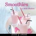 Isabelle Jeuge-Maynart et Ghislaine Stora - Smoothies et Milk-shakes.