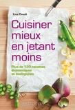 Lisa Casali - Cuisiner mieux en jetant moins - Plus de 120 recettes économiques et écologiques.