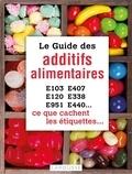 Rachel Frély - Le guide des additifs alimentaires - Ce que cachent les étiquettes.