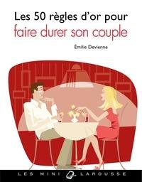 Emilie Devienne - Les 50 règles d'or pour faire durer son couple.