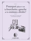Sabine Denuelle - Pourquoi place-t-on la fourchette à gauche et le couteau à droite ? - Petit précis de savoir-vivre et de bonnes manières.