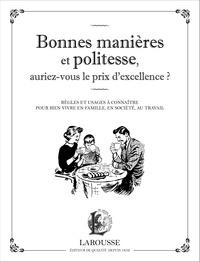 Alix Baboin-Jaubert - Bonnes manières et politesse, auriez-vous le prix d'excellence ? - Règles et usages à connaître pour bien vivre en famille, en société, au travail.