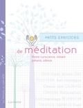 Latifa Gallo et Sushila Dahan - Petits exercices de méditation - Pleine conscience, instant présent, silence.