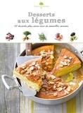 Noémie Strouk et Florence Solsona - Desserts aux légumes - Des desserts plus sains avec une nouvelle saveur.