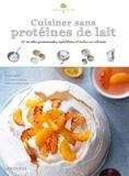 Coralie Ferreira et Florence Solsona - Cuisiner sans protéines de lait - 50 recettes gourmandes, équilibrées et riches en calcium.