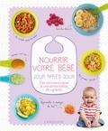 """Fiona Wilcock - Nourrir votre bébé jour après jour - Des premiers repas à une alimentation de """"grand""""."""