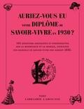 Larousse - Auriez-vous eu votre diplôme de savoir-vivre en 1930 ? - 150 questions amusantes et surprenantes sur la bienséance et la morale, extraites des manuels de savoir-faire des années 1930.