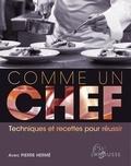 Pierre Hermé - Comme un chef : techniques et recettes pour réussir.