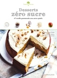 Sophie Dupuis-Gaulier - Desserts zéro sucre - 40 recettes gourmandes et sans sucres ajoutés.
