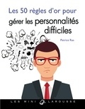 Patrice Ras - Les 50 règles d'or pour gérer les personnalités difficiles.