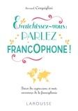 Bernard Cerquiglini - Enrichissez-vous : parlez francophone ! - Trésor des expressions et mots savoureux de la francophonie.
