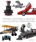 Larousse - Trains, voitures et avions - Plus d'un siècle d'innovations.