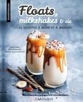 Anne Loiseau - Floats, milkshakes & cie - 25 recettes à boire et à manger.