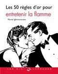 Muriel Ighmouracène - Les 50 règles d'or pour entretenir la flamme.
