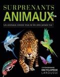 John Woodward et Kim Dennis-Bryan - Surprenants animaux - Les animaux comme vous ne les avez jamais vus !.