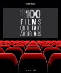 Laurent Delmas - Les 100 films qu'il faut avoir vus.
